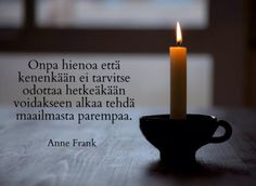 'How wonderful that no one has to wait any seconds to start making this world better'. Anne Frank