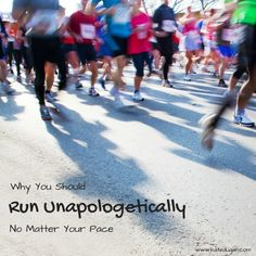 Why You Should Run Unapologetically, No Matter Your Pace
