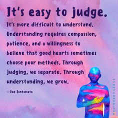 Quotes Sayings and Affirmations It's Easy to Judge; It's More Difficult to Understand - Tiny Buddha Great Quotes, Quotes To Live By, Me Quotes, Motivational Quotes, Inspirational Quotes, Work Quotes, Uplifting Quotes, Strong Quotes, Change Quotes
