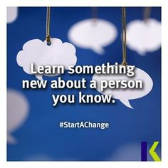 Learn something new about a person you know.   #StartAChange