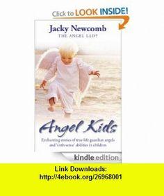 Angel Kids. Die medialen Erfahrungen unserer Kinder (deutsche Ausgabe) (German Edition) eBook Jacky Newcomb ,   ,  , ASIN: B008GNA8JQ , tutorials , pdf , ebook , torrent , downloads , rapidshare , filesonic , hotfile , megaupload , fileserve