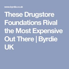 These Drugstore Foundations Rival the Most Expensive Out There   Byrdie UK