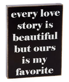 Look at this 'Every Love Story Is Beautiful' Wall Sign on #zulily today!