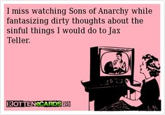 I miss watching Sons of Anarchy while fantasizing dirty thoughts about the sinful things I would do to Jax Teller.