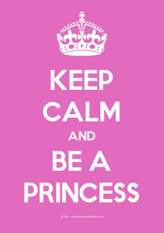 Keep Calm And Be a Princess..my lifelong dream. Would be cute in a big girl room too...