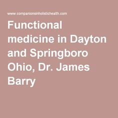 Functional medicine in Dayton and Springboro Ohio, Dr. James Barry