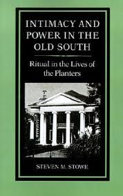 Intimacy and power in the Old South : ritual in the lives of the planters / Steven M. Stowe - Baltimore : Johns Hopkins University Press, cop. 1987