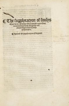 MORE, THOMAS, SIR. 1478-1535. The supplycacyon of soulys made by syr Thomas More Knyght councellour to our soverlayn lorde the Kynge and chauncellour of hys Duchy of Lancaster. Agaynst the supplycacyon of beggars. [London: W. Rastell, 1529].