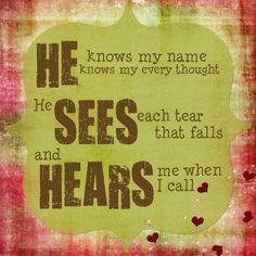 He knows my name knows my every thought, He sees each tear that falls, and hears me when I call. #cdff #onlinedating #christianinspiration