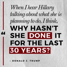 Hillary's had plenty of time to do the right thing for American's, instead she thinks of herself and her big donors!
