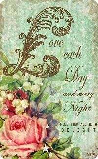 Love each day and every night. Fill them with delight.