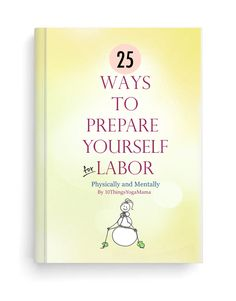 25 Ways To Prepare For Labor (Physically and Mentally) – Part 1 | 10ThingsYogaMama