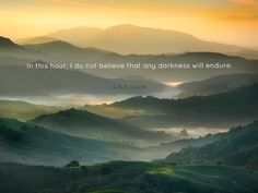 """""""In this hour I do not believe that any darkness will endure!"""" - J. R. R. Tolkien [950 x 713]"""