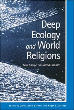 Amazon.com: Deep Ecology and World Religions: New Essays on Sacred Ground (9780791448847): David Landis Barnhill, Roger S. Gottlieb: Books