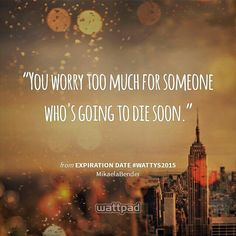 Expiration Date. One of the best books I have read on wattpad.