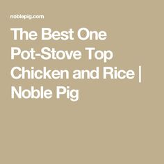 The Best One Pot-Stove Top Chicken and Rice | Noble Pig