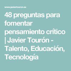 48 preguntas para fomentar pensamiento crítico | Javier Tourón - Talento, Educación, Tecnología