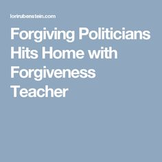 Forgiving Politicians Hits Home with Forgiveness Teacher Hit Home, Politicians, Forgiveness, Behavior, Motivational Quotes, Teacher, Change, Life, Behance