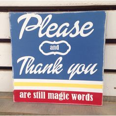 Please and thank you are still magic words painted wooden sign classroom decor playroom decor homeschool decor manners reminder ($25) found on Polyvore
