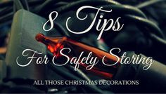 8 Tips For Safely Storing All Those Christmas Decorations