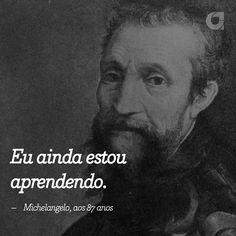 Michelangelo, aos 87 anos - Ainda estou aprendendo