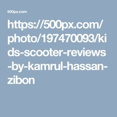 https://500px.com/photo/197470093/kids-scooter-reviews-by-kamrul-hassan-zibon