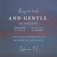 "sarahminerella: ""Ephesians 4:2 // Be completely humble and gentle; be patient, bearing with one another in love. """