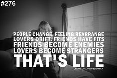 quotes about life changing | People change. Feeling rearrange lovers drift. Friends have fits ...