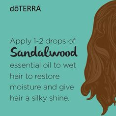 Apply 1-2 drops of Sandlewood essential oil to wet hair to restore moisture and give hair a silky shine.