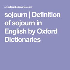 sojourn | Definition of sojourn in English by Oxford Dictionaries