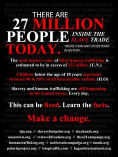 27 million people are slaves... you can help. Also visit 268generation.com and enditmovement.com