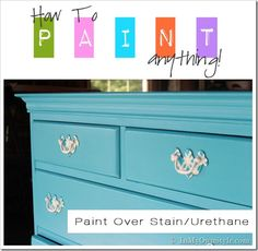 How to Paint An Old Wood Chest of Drawers that has a stain and varnish/urethane finish on it....värit ja vedin