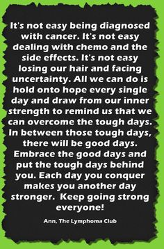 ... When the good days become few and far between, continue holding on to prayer and hope ... Cancer Quote from a Lymphoma Cancer Survivor and founder of The Lymphoma Club