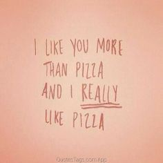 I like you more than pizza and i really like pizza   Risas Con Frases