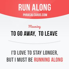 """""""Run along"""" means """"to go away, to leave"""". Example: I'd love to stay longer, but I must be running along. #phrasalverb #phrasalverbs #phrasal #verb #verbs #phrase #phrases #expression #expressions #english #englishlanguage #learnenglish #studyenglish #language #vocabulary #dictionary #grammar #efl #esl #tesl #tefl #toefl #ielts #toeic #englishlearning"""
