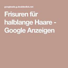 Frisuren für halblange Haare - Google Anzeigen