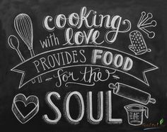 Cooking with love provides Food for the Soul.