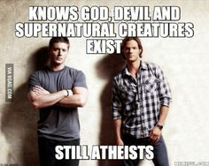 Primarily Dean, but.... Atheists believe god doesnt exist, and they definitely beleive that