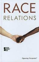 Race Relations: Opposing Viewpoints - HT1521 .R337 2011