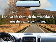 Quote: Look At Life Through The Windshield