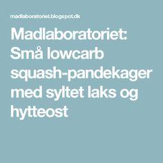 Madlaboratoriet: Små lowcarb squash-pandekager med syltet laks og hytteost