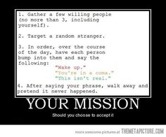 Your mission…omg this would be disturbingly hilarious