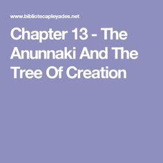 Chapter 13 - The Anunnaki And The Tree Of Creation