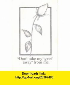 Dont Take Away My Grief From Me Doug Manning ,   ,  , ASIN: B000OETEQI , tutorials , pdf , ebook , torrent , downloads , rapidshare , filesonic , hotfile , megaupload , fileserve