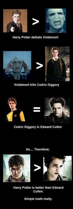 True but Voldemort doesn't kill cedric wormtail did. So: Harry Potter defeats Voldemort, Voldemort controls Wormtail, Wormtail kills Cedric Diggory, Cedric Diggory is Edward Collin, so Harry is better that Edward. Ridiculous Harry Potter, Harry Potter Puns, Harry Potter World, Harry Potter Twilight, Funny Harry Potter Pics, Hogwarts, Jarry Potter, Potter Facts, Fandoms