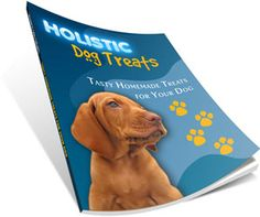 """Holistic Dog Treats"" Tasty Homemade Treats For Your Dogs"