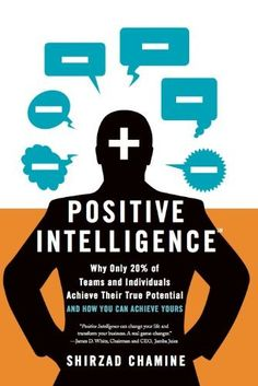 Positive Intelligence: Why Only 20% of Teams and Individuals Achieve Their True Potential AND HOW YOU CAN ACHIEVE YOURS by Shirzad Chamine, http://www.amazon.com/dp/1608322785/ref=cm_sw_r_pi_dp_1K3Zpb0FXW7Y9