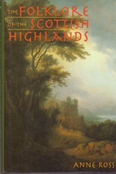 The Folklore of the Scottish Highlands by Anne Ross, http://www.amazon.com/dp/1566192269/ref=cm_sw_r_pi_dp_H9hyrb1W97SJ1