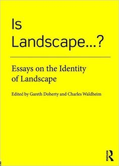 Introduction : what is landscape? / Gareth Doherty and Charles Waldheim -- Is landscape architecture? / Garrett Eckbo -- Is landscape literature? / Gareth Doherty -- Is landscape painting? / Vittoria Di Palma