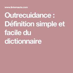 Outrecuidance : Définition simple et facile du dictionnaire